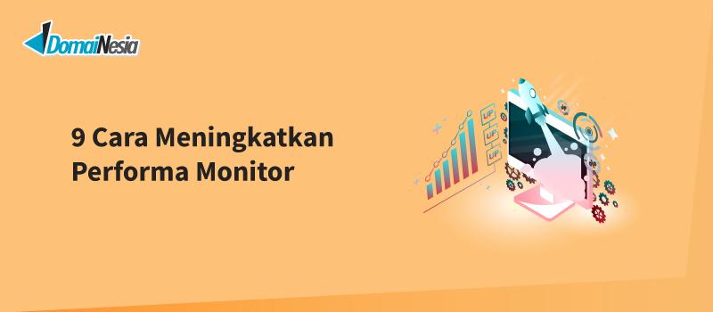 cara meningkatkan performa monitor