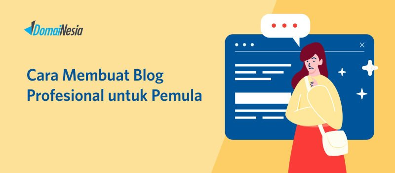 Cara Membuat Blog Profesional Untuk Pemula Domainesia