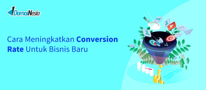 cara meningkatkan conversion rate