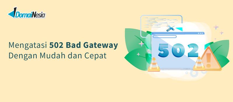 Mengatasi 502 Bad Gateway Dengan Mudah Dan Cepat | DomaiNesia