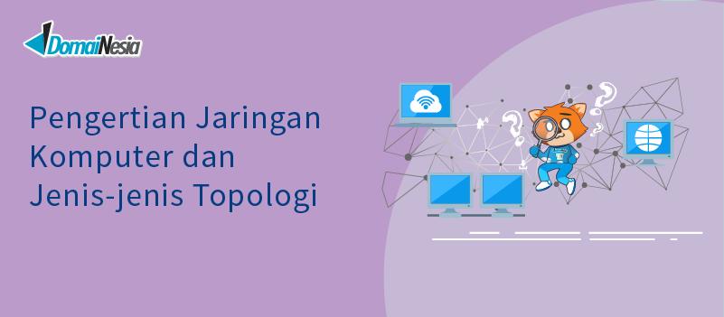 Pengertian Jaringan Komputer dan Jenis-jenis Topologi