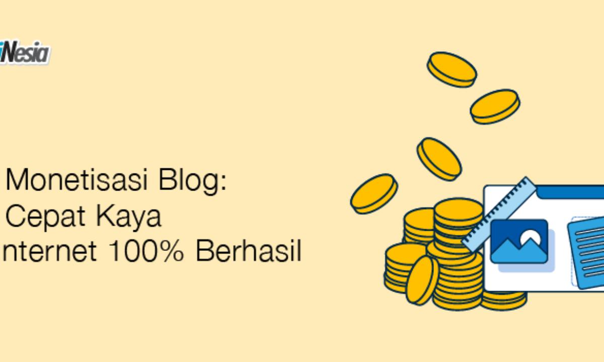 Cara Monetisasi Blog Cara Cepat Kaya Dari Internet 100 Berhasil Domainesia