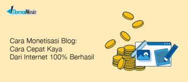 Cara Monetisasi Blog : Cara Cepat Kaya Dari Internet 100% Berhasil