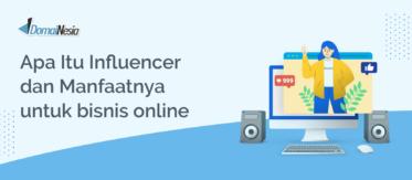 Apa Itu Influencer dan Manfaatnya untuk bisnis online
