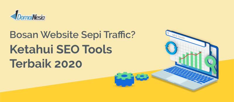 Bosan Website Sepi Traffic? Ketahui SEO Tools Terbaik 2020