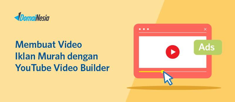 membuat video iklan murah dengan youtube video builder