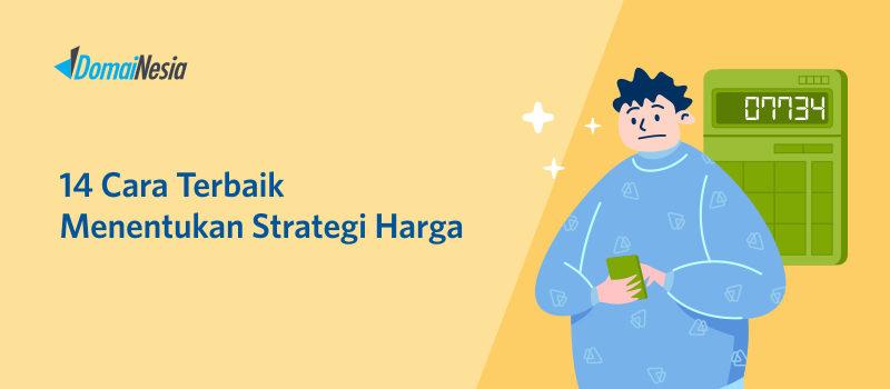 14 Cara Terbaik Menentukan Strategi Harga
