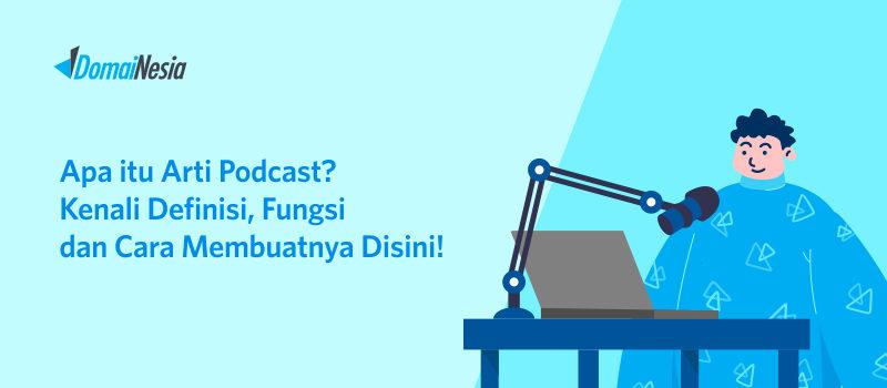 Apa itu Arti Podcast? Kenali Definisi, Fungsi dan Cara Membuatnya di Sini!