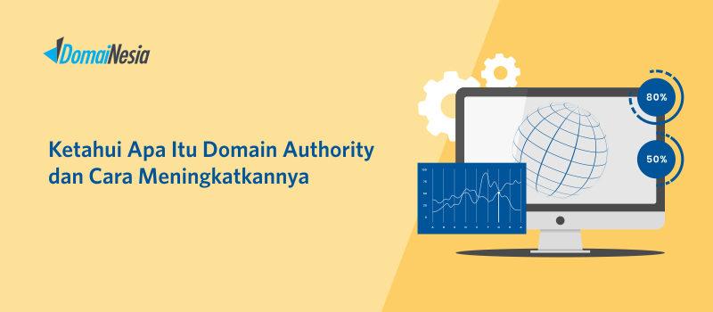 Ketahui Apa Itu Domain Authority dan Cara Meningkatkannya